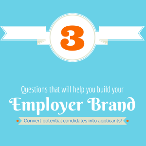 3 Questions That Lay the Foundation for Employer Branding