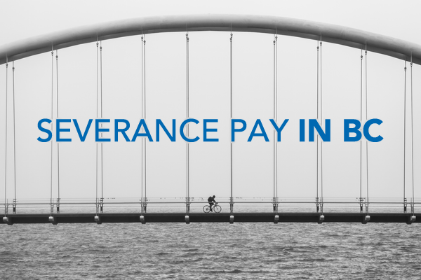 severance pay in bc  u0026 eligibility