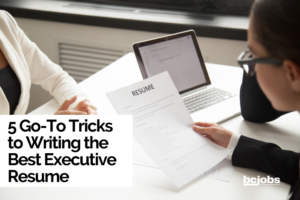 5 Go-To Tricks to Writing the Best Executive Resume