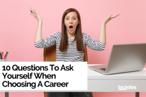 10 questions to ask yourself when choosing a career