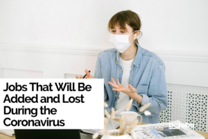 Jobs That Will Be Added and Lost During the Coronavirus
