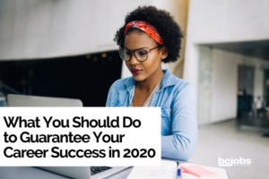 What You Should Do to Guarantee Your Career Success in 2020