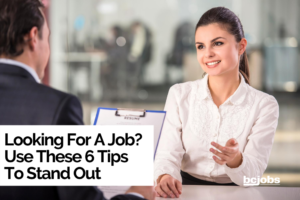 looking for a job? use these 6 tips to stand out